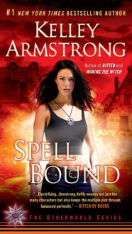 Spell Bound (Women of the Otherworld, #12) - Kelley Armstrong