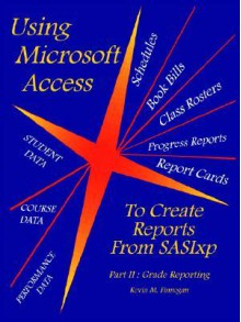 Using Microsoft Access to Create Reports from Sasixp: Part II: Grade Reporting - Kevin Finnegan