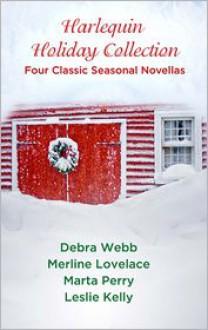 Harlequin Holiday Collection: Four Classic Seasonal Novellas - Marta Perry, Debra Webb, Merline Lovelace, Leslie Kelly