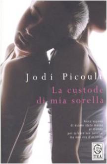 La custode di mia sorella - Lucia Corradini Caspani,Jodi Picoult
