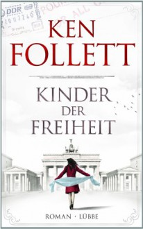 Kinder der Freiheit: Roman - Ken Follett