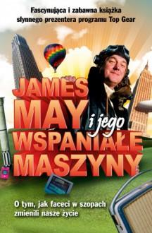 James May i jego wspaniałe maszyny - James May