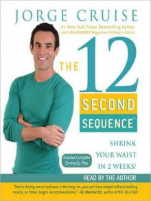 The 12 Second Sequence: Shrink Your Waist in 2 Weeks (Audio) - Jorge Cruise