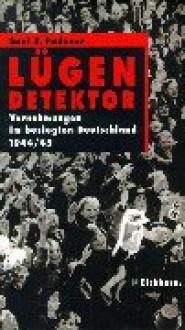 Lügendetektor. Vernehmungen im besiegten Deutschland 1944/45 - Saul K. Padover, Matthias Fienbork