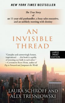 An Invisible Thread: The True Story of an 11-Year-Old Panhandler, a Busy Sales Executive, and an Unlikely Meeting with Destiny - Valerie Salembier, Laura Schroff, Alex Tresniowski