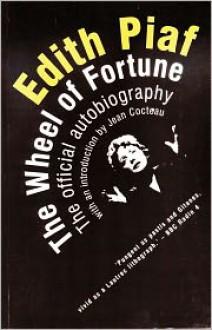 Edith Piaf: The Wheel of Fortune: The Official Autobiography - Edith Piaf, Jean Cocteau, Peter Trewartha, Andree Masoin de Virton