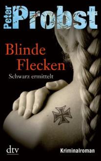 Blinde Flecken: Schwarz ermittelt Kriminalroman (German Edition) - Peter Probst