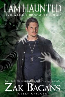 I am Haunted: Living Life Through the Dead - Zak Bagans, Kelly Crigger