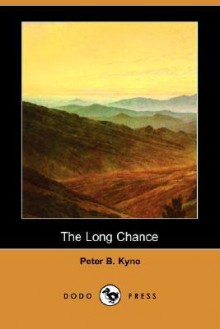 The Long Chance (Dodo Press) - Peter B. Kyne