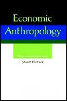 Economic Anthropology - Stuart Plattner