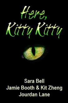 Here, Kitty Kitty - Sara Bell, Jourdan Lane, Kit Zheng, Jamie Booth