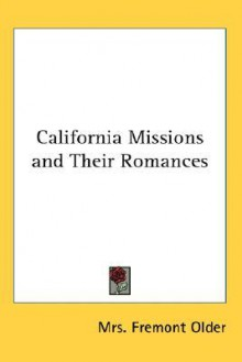 California Missions and Their Romances - Fremont Older