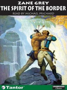 The Spirit of the Border - Zane Grey, Michael Prichard