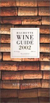 Hachette Wine Guide 2002: The French Wine Bible - Hachette