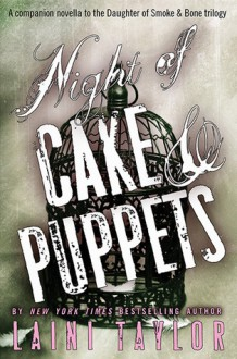Night of Cake & Puppets (Daughter of Smoke & Bone, #2.5) - Laini Taylor, Khristine Hvam, Kevin T. Collins