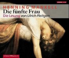 Die fünfte Frau: gekürzte Lesung (Wallander, #6) - Henning Mankell, Ulrich Pleitgen