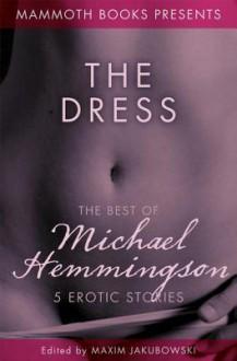 The Mammoth Book of Erotica presents The Best of Michael Hemmingson - Michael Hemmingson