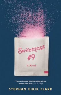 Sweetness #9: A Novel - Stephan Eirik Clark