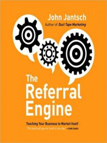 The Referral Engine: Teaching Your Business to Market Itself (Audio) - John Jantsch