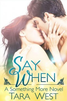 Say When (Something More #1) - Tara West