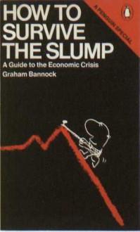 How to Survive the Slump: A Guide to Economic Crisis - Graham Bannock