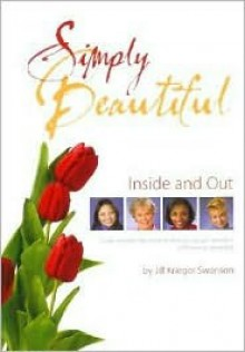 Simply Beautiful: Inside and Out - Jill Swanson