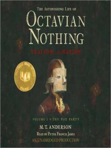 The Astonishing Life of Octavian Nothing, Traitor to the Nation, Volume 1: The Pox Party (Audio) - M.T. Anderson, Peter Francis James