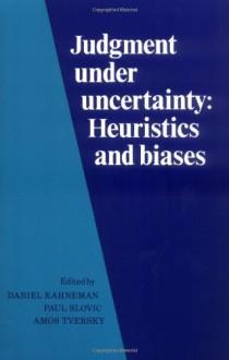 Judgment under Uncertainty: Heuristics and Biases - Daniel Kahneman, Paul Slovic, Amos Tversky