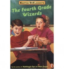 The Fourth Grade Wizards - Barthe DeClements