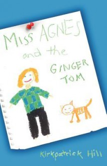 Miss Agnes and the Ginger Tom - Kirkpatrick Hill