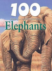 100 Things You Should Know about Elephants - Camilla De la Bédoyère, Steve Parker