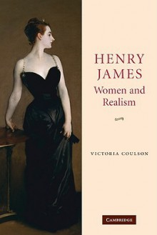 Henry James, Women and Realism - Victoria Coulson
