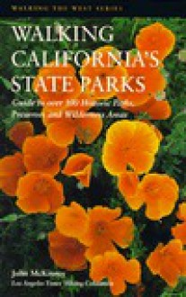 Walking California's State Parks: Recreational Trips to Over 100 State Historic Parks, Preserves - John McKinney