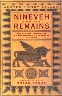 Nineveh and Its Remains: With an Account of a Visit to the Chaldaean Christians of Kurdistan, and the Yezidis, or Devil-Worshippers - Austen Henry Layard