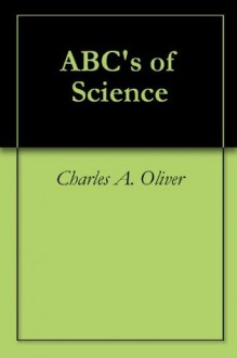 Abc's Of Science - Charles A. Oliver