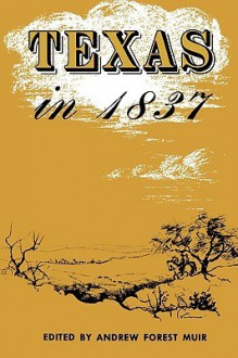 Texas in 1837: An Anonymous, Contemporary Narrative - Andrew Forest Muir