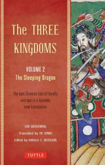 The Three Kingdoms, Volume 2: The Sleeping Dragon: A New Translation of China's Most Celebrated Classic - Lu Guanzhung, Ronald C Iverson, Yu Sumei