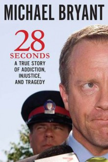 28 Seconds: A True Story of Addiction, Injustice, and Tragedy - Michael Bryant