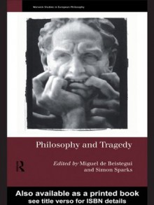Philosophy and Tragedy (Warwick Studies in European Philosophy) - Simon Sparks, Miguel De Beistegui