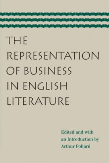 The Representation of Business in English Literature - Arthur Pollard, John Blundell, Liberty Fund Staff