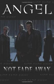 Angel: Not Fade Away - Scott Tipton, Joss Whedon, Jeffery Bell, Stephen Mooney