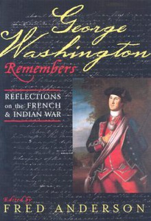 George Washington Remembers: Reflections on the French and Indian War - Fred Anderson, George Washington