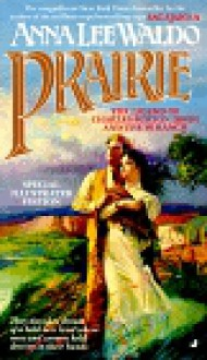 Prairie: The Legend Of Charles Burton Irwin And The Y6 Ranch - Anna Lee Waldo