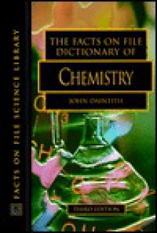 The Facts On File Dictionary Of Chemistry - John Daintith