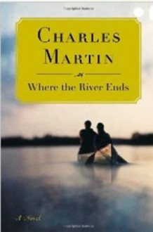 Where the River Ends - Charles Martin
