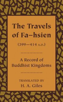 The Travels of Fa-Hsien (399 414 A.D.), or Record of the Buddhistic Kingdoms - H.A. Giles