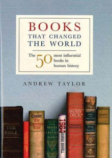 Books That Changed the World: The 50 Most Influential Books in Human History - Andrew Taylor, Taylor Andrew