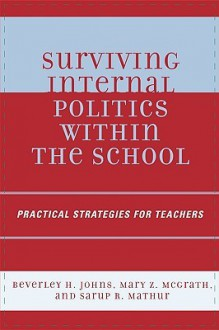 Surviving Internal Politics Within the School: Practical Strategies for Teachers - Beverley H. Johns