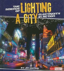 The Science of Lighting a City: Electricity in Action - Jim Whiting