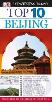Top 10 Beijing (Eyewitness Top 10 Travel Guides) - Andrew Humphreys